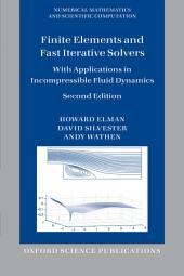 Finite Elements and Fast Iterative Solvers: with Applications in Incompressible Fluid Dynamics: Edition 2