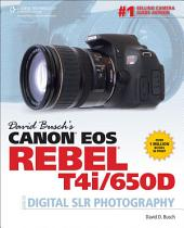 David Busch's Canon EOS Rebel T4i/650D Guide to Digital SLR Photography, 1st ed.