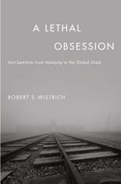 A Lethal Obsession: Anti-Semitism from Antiquity to the Global Jihad