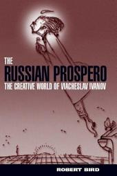 The Russian Prospero: The Creative Universe of Viacheslav Ivanov