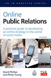 Online Public Relations: A Practical Guide to Developing an Online Strategy in the World of Social Media, Edition 2