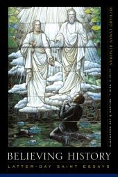 Believing History: Latter-day Saint Essays