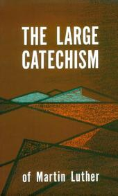 The Large Catechism: Luthers Large Catechism