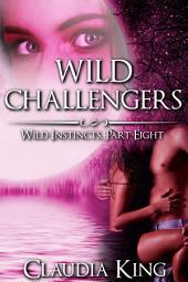 Wild Challengers: Wild Instincts, Part 8 (Werewolf Erotic Romance)