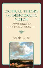 Critical Theory and Democratic Vision: Herbert Marcuse and Recent Liberation Philosophies