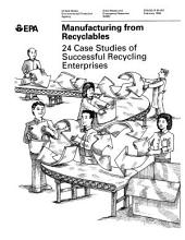 Manufacturing from Recyclables: 24 Case Studies of Successful Recycling Enterprises