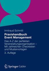 Praxishandbuch Event Management: Das A-Z der perfekten Veranstaltungsorganisation - Mit zahlreichen Checklisten und Mustervorlagen, Ausgabe 3