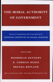 The Moral Authority of Government: Essays to Commemorate the Centennial of the National Institute of Social Sciences