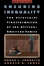 Ensuring Inequality : The Structural Transformation of the African American Family: The Structural Transformation of the African American Family