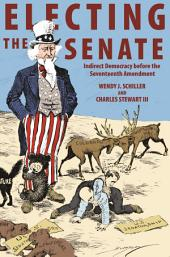 Electing the Senate: Indirect Democracy before the Seventeenth Amendment: Indirect Democracy before the Seventeenth Amendment