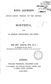 King Alfred's Anglo-Saxon version of the metres of Boethius, with tr. and notes; by S. Fox