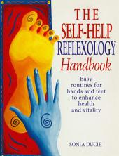 The Self-Help Reflexology Handbook: Easy Home Routines for Hands and Feet to Enhance Health and Vitality