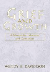 Grief and Growth: A Manual for Educators and Counselors