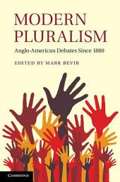Modern Pluralism: Anglo-American Debates Since 1880