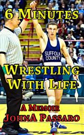 6 Minutes Wrestling With Life: A Memoir