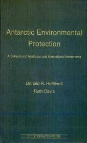 Antarctic Environmental Protection: A Collection of Australian and International Instruments