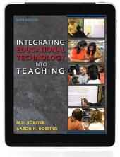 Integrating Educational Technology into Teaching: Edition 6