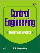 CONTROL ENGINEERING: THEORY AND PRACTICE