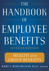 The Handbook of Employee Benefits: Health and Group Benefits 7/E: Edition 7