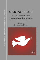 Making Peace: The Contribution of International Institutions