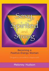 Sexy, Spirited and Strong: Becoming a Positive Energy Woman