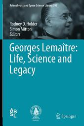 Georges Lemaître: Life, Science and Legacy: Life, Science and Legacy
