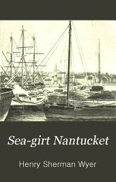 Sea-girt Nantucket: A Hand-book of Historical and Contemporaneous Information for Visitors