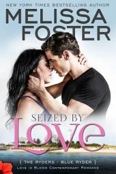 Seized by Love (Love in Bloom: The Ryders, Book 1) Contemporary Romance