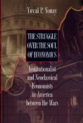 The Struggle over the Soul of Economics: Institutionalist and Neoclassical Economists in America between the Wars