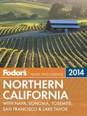 Fodor's Northern California 2014: with Napa, Sonoma, Yosemite, San Francisco & Lake Tahoe