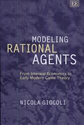 Modeling Rational Agents: From Interwar Economics to Early Modern Game Theory