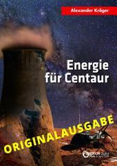 Energie für Centaur – Originalausgabe: Wissenschaftlich-phantastischer Roman