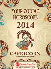 CAPRICORN – YOUR ZODIAC HOROSCOPE 2014: Your Zodiac Horoscope by GaneshaSpeaks.com - 2014