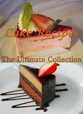 Cake Recipes: The Ultimate Collection