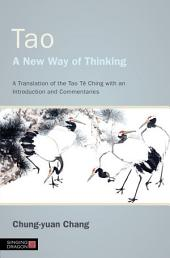 Tao - A New Way of Thinking: A Translation of the Tao Tê Ching with an Introduction and Commentaries