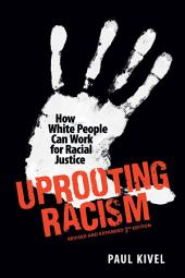 Uprooting Racism: How White People Can Work for Racial Justice Ð 3rd Edition