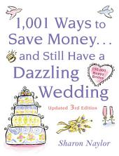 1001 Ways To Save Money . . . and Still Have a Dazzling Wedding: Edition 3