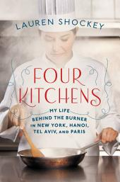 Four Kitchens: My Life Behind the Burner in New York, Hanoi, Tel Aviv, and Paris