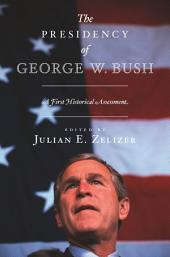 The Presidency of George W. Bush: A First Historical Assessment