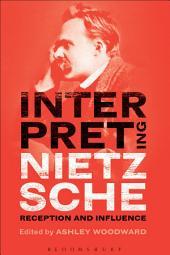 Interpreting Nietzsche: Reception and Influence