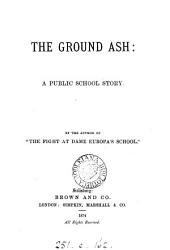 The ground ash, by the author of 'The fight at dame Europa's school'.