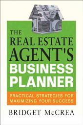 The Real Estate Agent's Business Planner: Practical Strategies for Maximizing Your Success