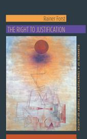 The Right to Justification: Elements of a Constructivist Theory of Justice