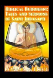 Biblical Buddhism: Tales and Sermons of Saint Iodasaph