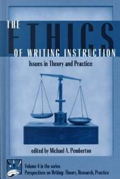 The Ethics of Writing Instruction: Issues in Theory and Practice