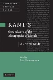 Kant's 'Groundwork of the Metaphysics of Morals': A Critical Guide