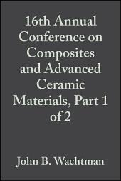 16th Annual Conference on Composites and Advanced Ceramic Materials, Part 1 of 2: Ceramic Engineering and Science Proceedings, Volume 13