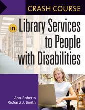 Crash Course in Library Services to People with Disabilities