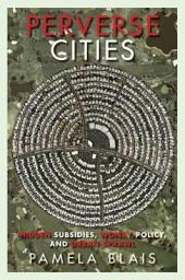 Perverse Cities: Hidden Subsidies, Wonky Policy, and Urban Sprawl