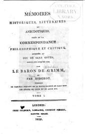 Mémoires historique, littéraires & anecdotiques tirés de la correspondance ... adressé au Duc de Saxe Gotha ...